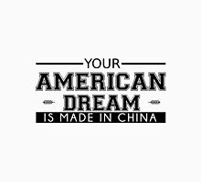 Your American Dream is Made in China Quote Unisex T-Shirt