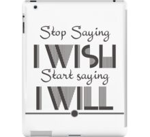 Stop saying I wish start saying I will Quote iPad Case/Skin