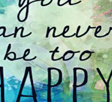 You can never be too Happy! Sticker