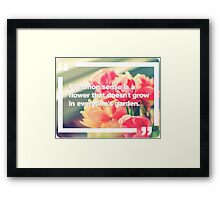 Common Sense is a flower that doesn't grow in everyone's garden Framed Print