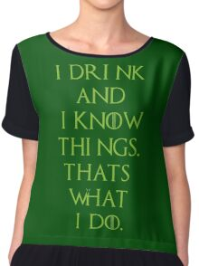 i drink and i know things tshirt Chiffon Top