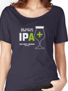 Doc says my bloodtype is IPA+ Women's Relaxed Fit T-Shirt