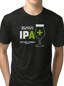 Doc says my bloodtype is IPA+ Tri-blend T-Shirt