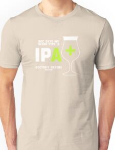 Doc says my bloodtype is IPA+ Unisex T-Shirt