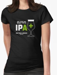 Doc says my bloodtype is IPA+ Womens Fitted T-Shirt