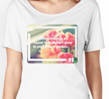 Common Sense is a flower that doesn't grow in everyone's garden Women's Relaxed Fit T-Shirt