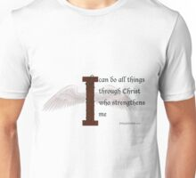 I can do all things through Christ who strengthens me 4:13 Unisex T-Shirt
