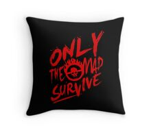 Mad Max Fury Road Only The mad Survive Throw Pillow