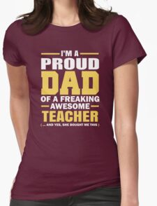 Proud Dad Of A Freaking Awesome Teacher. (yes she bought me this). Father's Day Gift For Dad. Womens Fitted T-Shirt