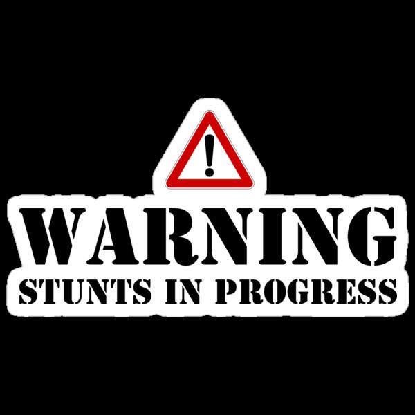 Warning - stunts in progress by Martin Pot