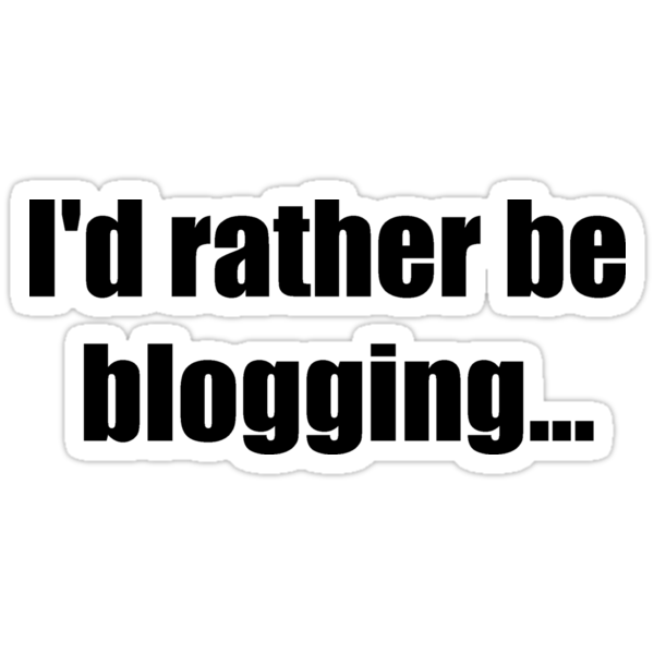 I'd rather be blogging by Martin Pot