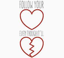 follow your heart even though it'll break Unisex T-Shirt