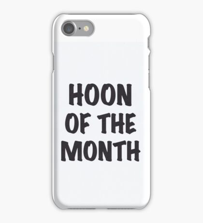 Hoon Of The Month  iPhone Case/Skin