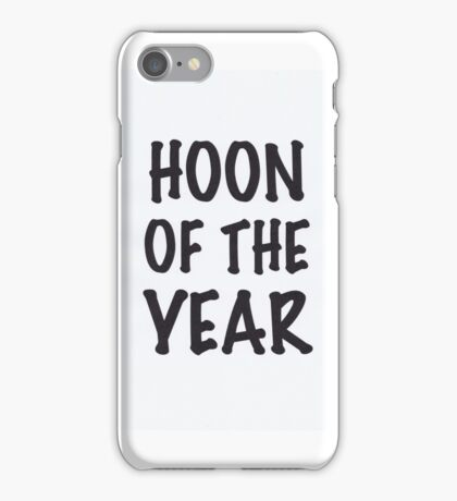 Hoon Of The Year  iPhone Case/Skin