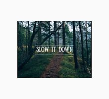 Slow It Down Unisex T-Shirt