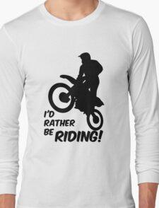 Id rather be Riding Dirt Bike Long Sleeve T-Shirt