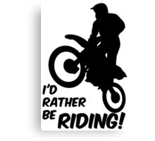 Id rather be Riding Dirt Bike Canvas Print