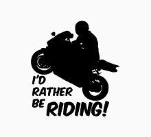 Id rather be Riding Motorcycle Unisex T-Shirt