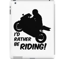 Id rather be Riding Motorcycle iPad Case/Skin