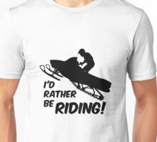 Id rather be Riding Snowmobile Unisex T-Shirt