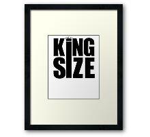 KING SIZE! Framed Print