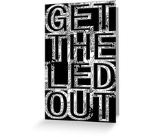 Get The Led Out Greeting Card