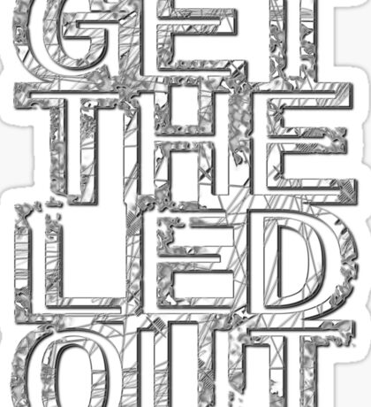 Get The Led Out Sticker
