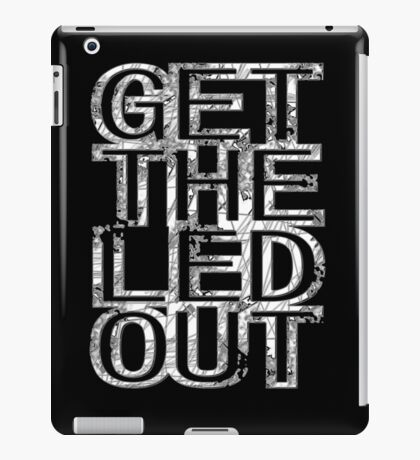 Get The Led Out iPad Case/Skin