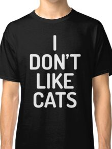 I Don't Like Cats Funny Quote Classic T-Shirt