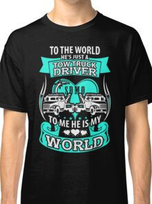 She loves her tow truck driver Classic T-Shirt