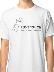 Anime was a mistake Classic T-Shirt