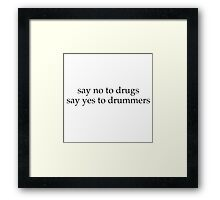Say no to drugs , say yes to drummers  Framed Print