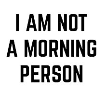 I AM NOT A MORNING PERSON Photographic Print