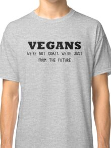 Vegan - We're not crazy Classic T-Shirt