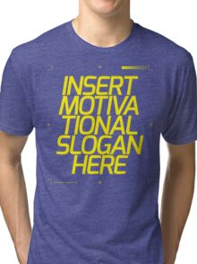 Motivational Slogan Tri-blend T-Shirt