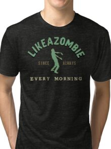 LikeAZombie Tri-blend T-Shirt