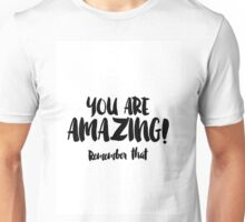 You are amazing Remember that Unisex T-Shirt
