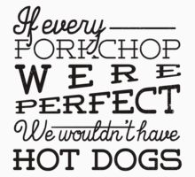 If every porkchop were perfect we wouldn't have hot dogs Baby Tee