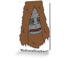 "Sassy the Sasquatch ""Wadiyatalkinabeet?"" Greeting Card"