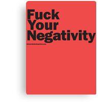 F**k Your Negativity Canvas Print