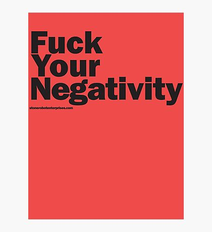 F**k Your Negativity Photographic Print