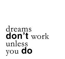 """""""Dreams don't work unless you do"""" quote Photographic Print"""