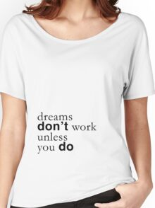 """""""Dreams don't work unless you do"""" quote Women's Relaxed Fit T-Shirt"""