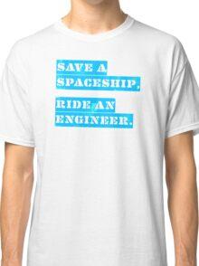 Save a Spaceship, Ride an Engineer Classic T-Shirt