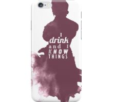 I drink and I know things iPhone Case/Skin
