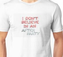 I Don't Belive in an After Party Unisex T-Shirt