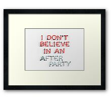 I Don't Belive in an After Party Framed Print