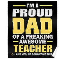 Proud Dad Of A Freaking Awesome Teacher. (yes he bought me this) Father's Day Gift For Dad. Poster