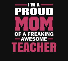 Proud Mom Of A Freaking Awesome Teacher. Unisex T-Shirt