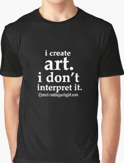 I Create Art... Graphic T-Shirt